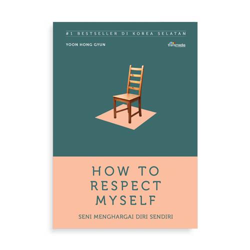How-To-Respect-Myself-Seni-Menghargai-Diri-Sendiri